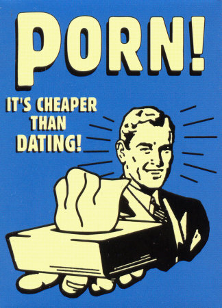 Porn...it's chaper than dating